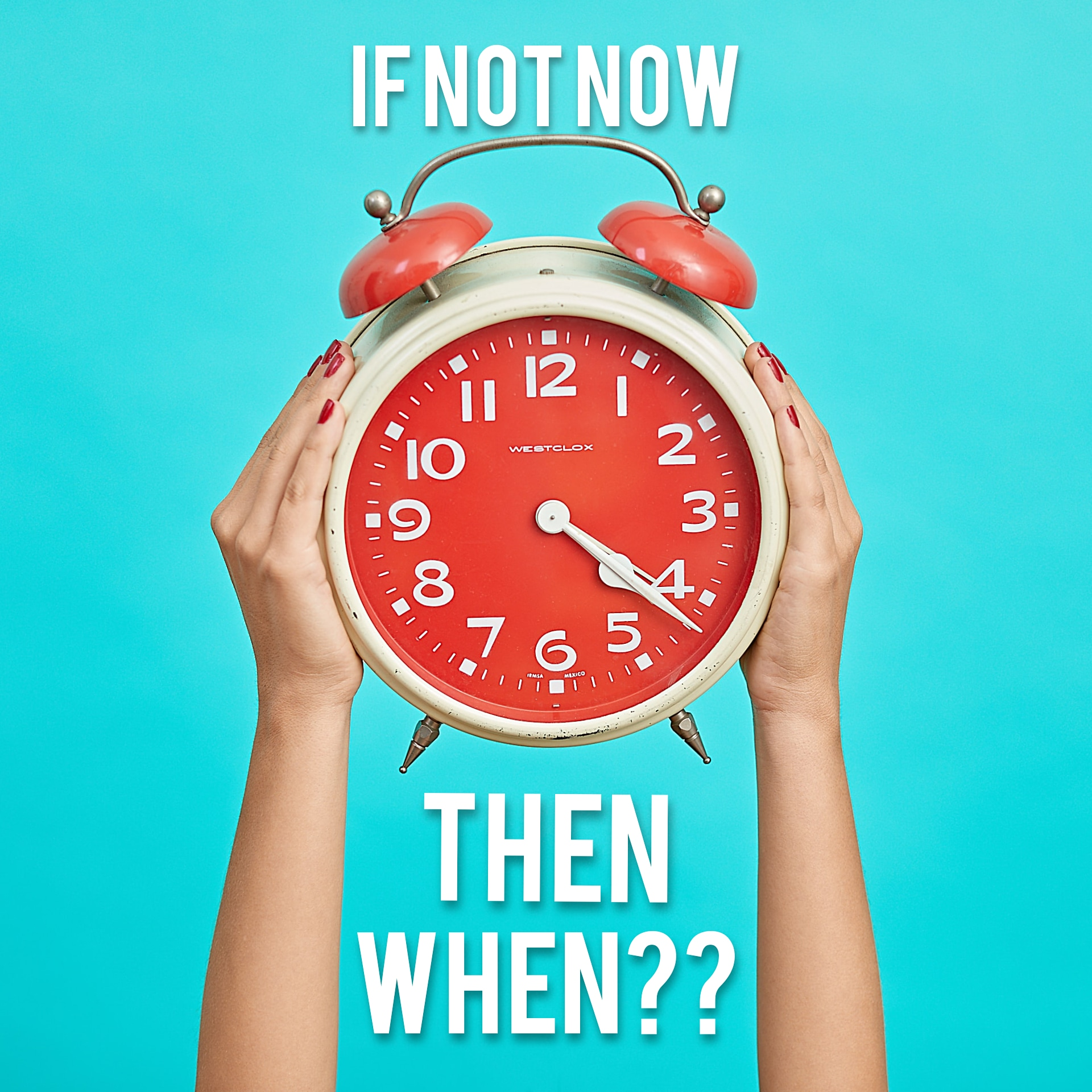 A clock to remind the phrase 'if not now then when?'